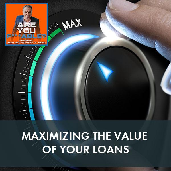 AYF 33 | Maximizing Loan Value